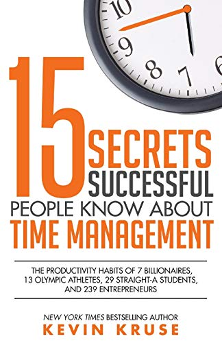 15 Secrets Successful People Know About Time Management: The...