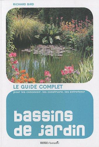 Bassins de jardin: Le guide complet pour les concevoir, les construire et les entretenir