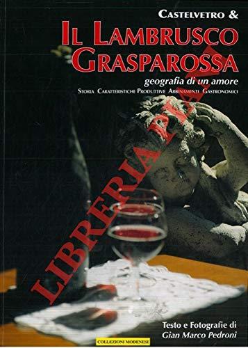 Castelvetro & il Lambrusco Grasparossa. Geografia di un amore. Storia, caratteristiche produttive, abbinamenti gastronomici.