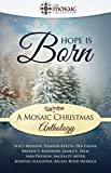 Hope is Born: A Mosaic Christmas Anthology (The Mosaic Collection)