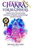 CHAKRAS: Chakras for Beginners - Awaken Your Internal Energy and Learn to Radiate Positive Energy and Start Healing (Chakras, Chakras For Beginners, Awaken Chakras, Third Eye)