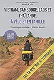 Vietnam, Cambodge, Laos et Thaïlande, à vélo et en famille: Un guide 100% terrain