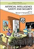 Artificial Intelligence Safety and Security (Chapman & Hall/CRC Artificial Intelligence and Robotics Series)