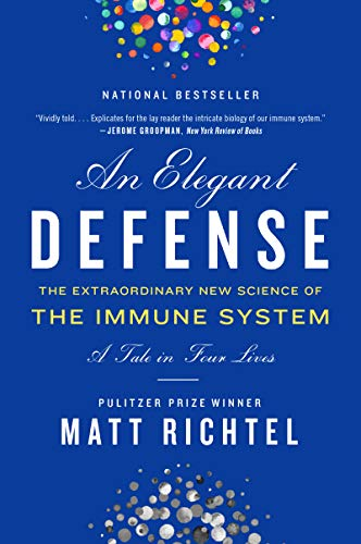 An Elegant Defense: The Extraordinary New Science of the...
