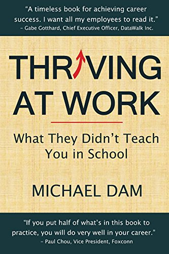 Thriving At Work: What They Didn't Teach You in School by [Michael Dam]