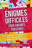 Énigmes Difficiles Pour Enfants Fortiches: 300 Énigmes Et Casse-Têtes Que Les Enfants...