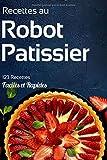 Recettes au Robot Patissier: 123 recettes gourmandes sucrées et salées à...
