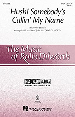 Hush! Somebody's Callin' My Name (Discovery Level 2) VoiceTrax CD Arranged by Rollo Dilworth Introduce your young treble choir to this glorious spiritual with this well-crafted and expressive setting with its steady, walking bass line, gospel harmoni...