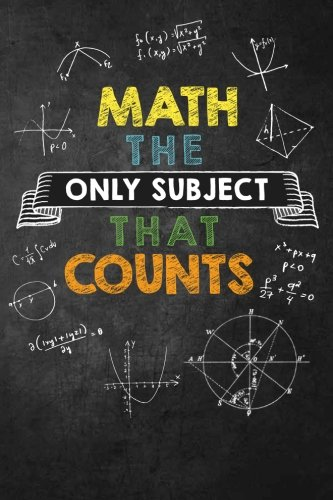 Math The Only Subject That Counts: Funny Math Teacher Gift;...