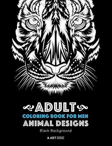 Adult Coloring Book For Men: Animal Designs: Black...