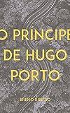 O Príncipe de Hugo Porto (Portuguese Edition)