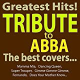 Greatest Hits - Abba Tribute - the Best Covers... (Mamma Mia, Dancing...