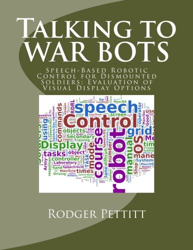 Talking to WAR BOTS: Speech-Based Robotic Control for Dismounted Soldiers: Evaluation of Visual Display Options