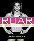 Roar How to Match Your Food and Fitness to Your Unique Female Physiology for Optimum Performance Great Health and a Stron