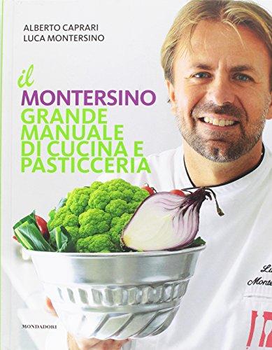 Il Montersino. Grande manuale di cucina e pasticceria