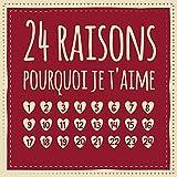 24 raisons pourquoi je t'aime: Calendrier de l'Avent - Livre d'amour à remplir et à donner, Cadeau pour mari, femme, ami, amie, petite amie
