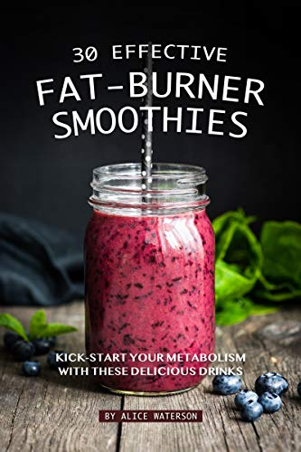 30 Effective Fat-Burner Smoothies: Kick-Start Your Metabolism with These Delicious Drinks 1