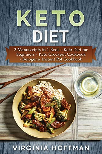 Keto Diet: 3 Manuscripts in 1 Book - Keto Diet for Beginners - Keto Crockpot Cookbook - Ketogenic Instant Pot Cookbook 1