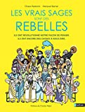 Les vrais sages sont des rebelles - De l'Antiquité à aujourd'hui, ce que les philosophes...