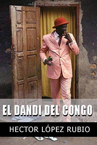El Dandi del Congo: Relatos, microrrelatos y otros cuentos sin terminar