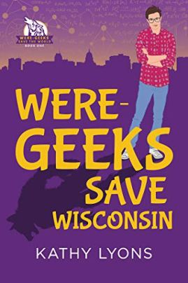 Were-Geeks Save Wisconsin (Were-Geeks Save the World Book 1) by [Kathy Lyons]