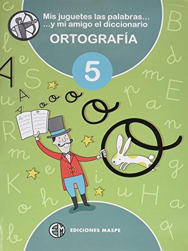 MIS JUGUETES LAS PALABRAS Y MI AMIGO EL DICCIONARIO 5: ORTOGRAFÍA 5 - 9788488875358