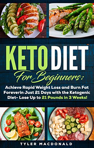 Keto Diet For Beginners: Achieve Rapid Weight Loss and Burn Fat Forever in Just 21 Days with the Ketogenic Diet - Lose Up to 21 Pounds in 3 Weeks 1