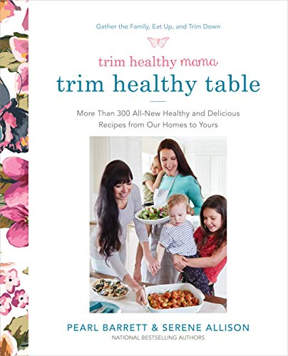 Trim Healthy Mama's Trim Healthy Table: More Than 300 All-New Healthy and Delicious Recipes from Our