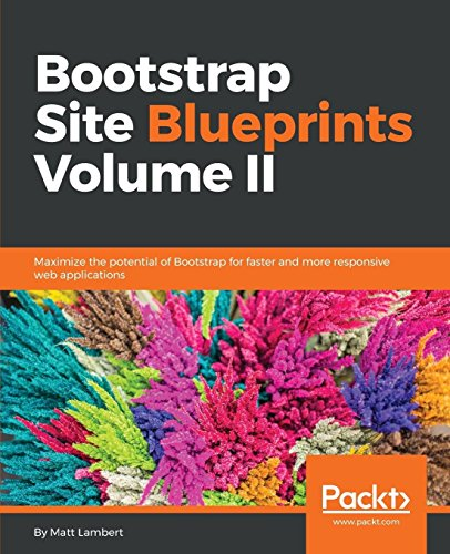 Bootstrap Site Blueprints Volume II: Maximize the potential of Bootstrap for faster and more respons