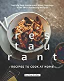 Restaurant Recipes to Cook at Home: Satisfy Your Restaurant Meal Cravings with These Amazing Recipes