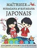 Maîtriser les Hiragana et Katakana Japonais, un cahier d'exercices d'écriture:...