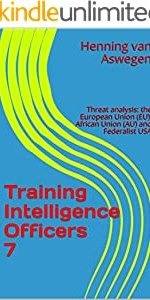Training Intelligence Officers 7: Threat analysis: the European Union (EU), African Union (AU) and Federalist USA (South African Intelligence Library series)