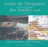 Guide de navigation et de tourisme des Antilles Nord : Cartes, mouillages,...