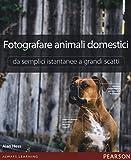 Fotografare animali domestici. Da semplici istantanee a grandi scatti
