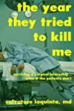 The Year They Tried to Kill Me: Surviving a...
