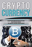 CRYPTOCURRENCY: WHAT YOU NEED TO KNOW ABOUT CRYPTOCURRENCY TO START MAKING MONEY TODAY (Blockchain, Millionaire, Bitcoin, Cryptocurrency, Money, Etherum, ... Money, Ethereum Investing, Altcoin Book 1)