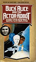 Buck Alice and the Actor Robot 1555472400 Book Cover