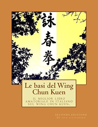 Le basi del Wing Chun Kuen: il miglior libro amatoriale in italiano sul wing chun kuen.