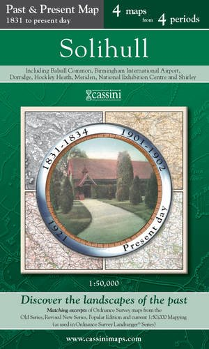 Solihull (PPR-SOL): Four Ordnance Survey Maps from Four Periods from Early 19th Century to the Present Day (Cassini Past and Present Map)