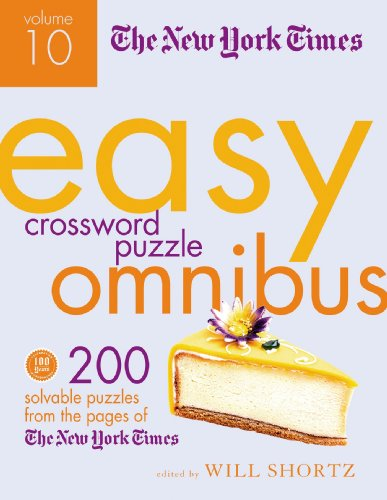 The New York Times Easy Crossword Puzzle Omnibus Volume 10: 200 Solvable Puzzles from the Pages of The New York Times