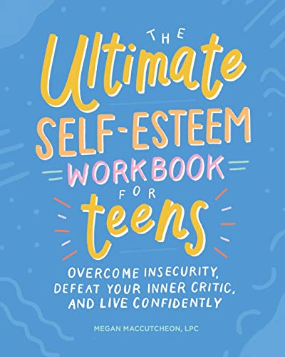 The Ultimate Self-Esteem Workbook for Teens: Overcome...