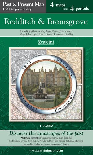 Redditch & Bromsgrove (PPR-REB): Four Ordnance Survey Maps from Four Periods from Early 19th Century to the Present Day (Cassini Past and Present Map)