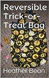 Reversible Trick-or-Treat Bag (Bean Bag Designs Book 13)