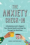 The Anxiety Check-In: A Guided Journal to Support Your Mental Health and Help You Through the Hard Days