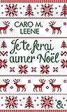 Je te ferai aimer Noël !: la comédie romantique irrésistible de...