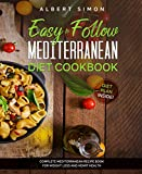 Easy to Follow Mediterranean Diet Cookbook: Complete Mediterranean Diet Recipe Book for Weight Loss and Heart Health. Diet Plan Inside!
