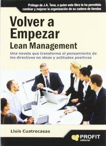Volver a empezar. Lean Management: El modelo de gestión que hoy todo el mundo acepta como el más a