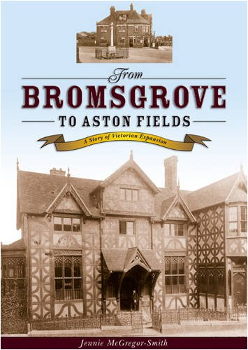 From Bromsgrove to Aston Fields: A Story of Victorian Expansion