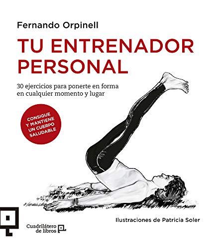 Tu entrenador personal: 30 ejercicios para ponerte en forma en cualquier momento y lugar (Cuadrilát