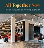 All Together Now: The Co-working and Co-living Revolution